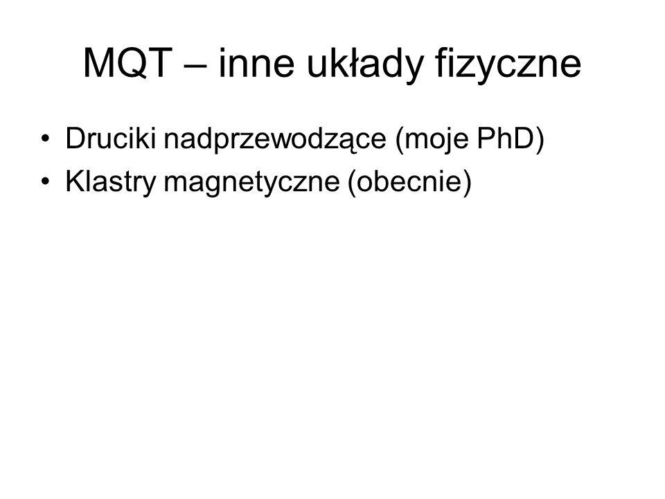 MQT – inne układy fizyczne Druciki nadprzewodzące (moje PhD) Klastry magnetyczne (obecnie)