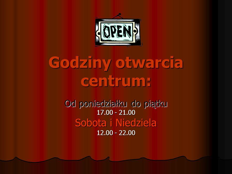 Godziny otwarcia centrum: Od poniedziałku do piątku 17.00 - 21.00 Sobota i Niedziela 12.00 - 22.00