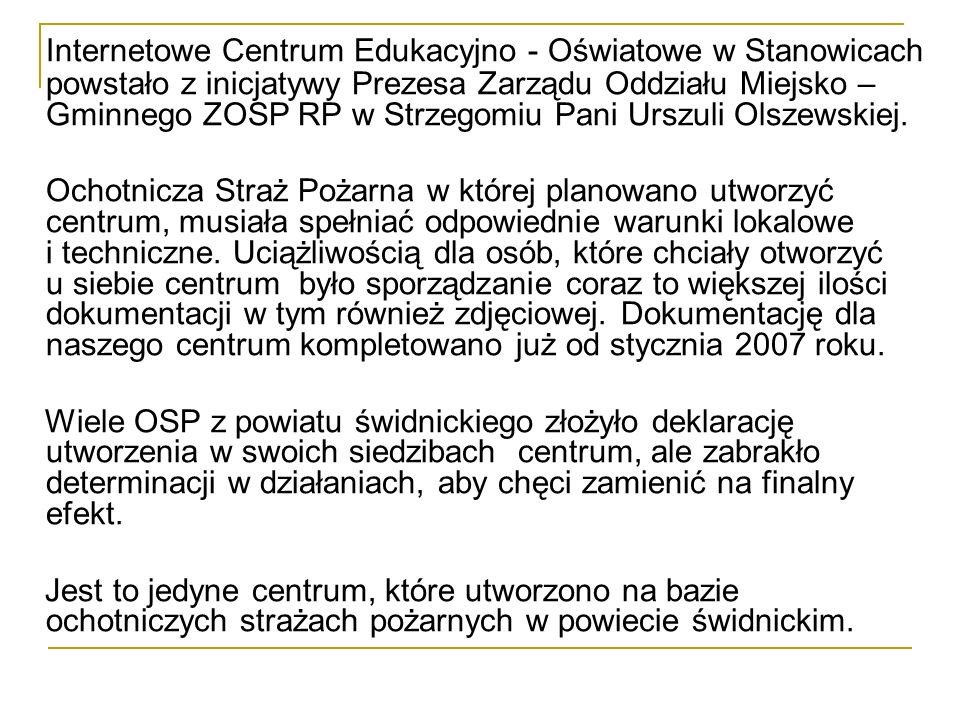 Internetowe Centrum Edukacyjno - Oświatowe w Stanowicach powstało z inicjatywy Prezesa Zarządu Oddziału Miejsko – Gminnego ZOSP RP w Strzegomiu Pani U
