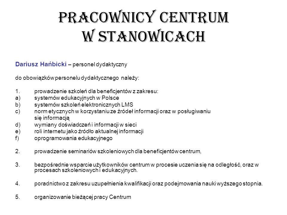 PRACOWNICY CENTRUM W STANOWICACH Dariusz Hańbicki – personel dydaktyczny do obowiązków personelu dydaktycznego należy: 1.prowadzenie szkoleń dla benef