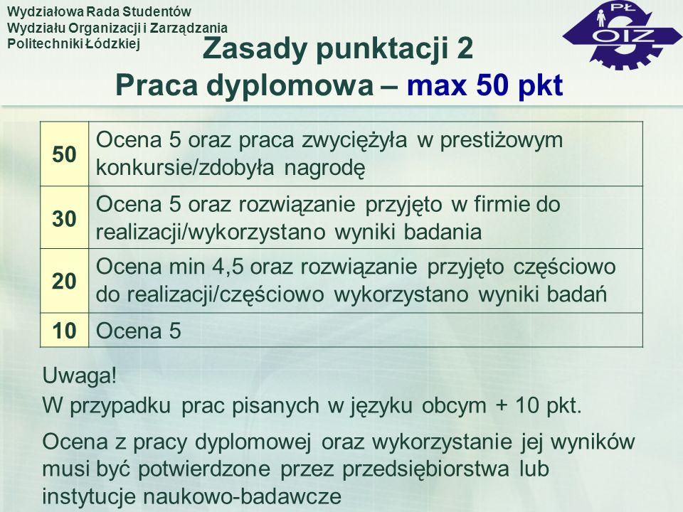 Zasady punktacji 2 Praca dyplomowa – max 50 pkt 50 Ocena 5 oraz praca zwyciężyła w prestiżowym konkursie/zdobyła nagrodę 30 Ocena 5 oraz rozwiązanie p