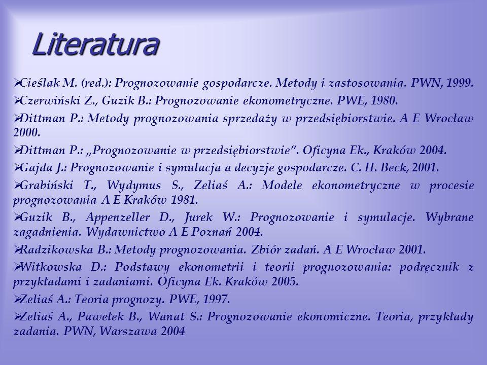 Literatura Cieślak M. (red.): Prognozowanie gospodarcze. Metody i zastosowania. PWN, 1999. Czerwiński Z., Guzik B.: Prognozowanie ekonometryczne. PWE,