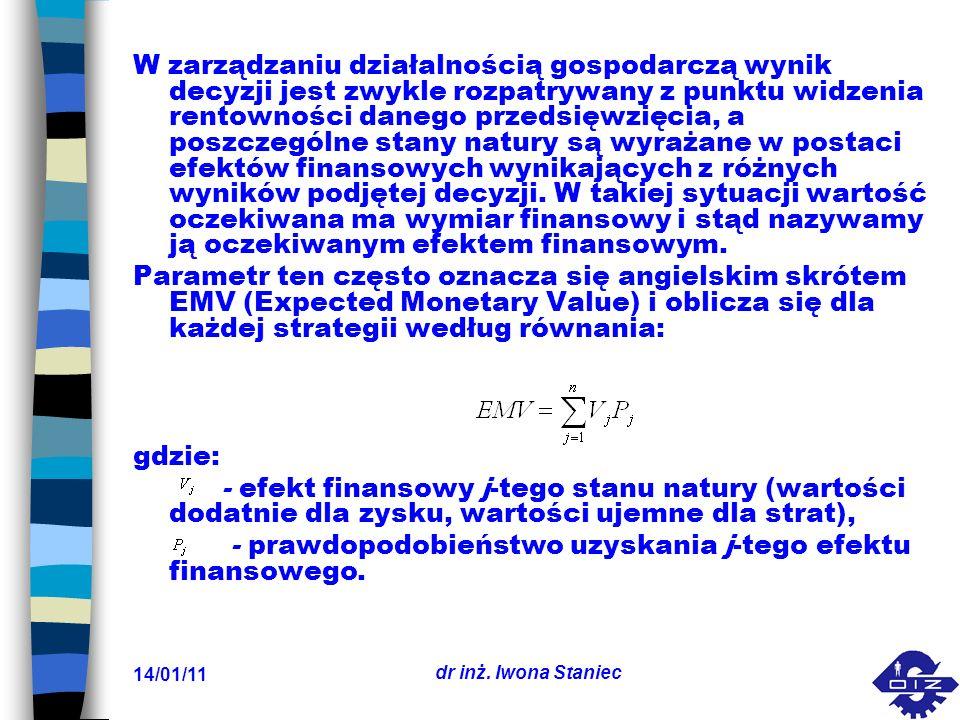 14/01/11 dr inż. Iwona Staniec W zarządzaniu działalnością gospodarczą wynik decyzji jest zwykle rozpatrywany z punktu widzenia rentowności danego prz