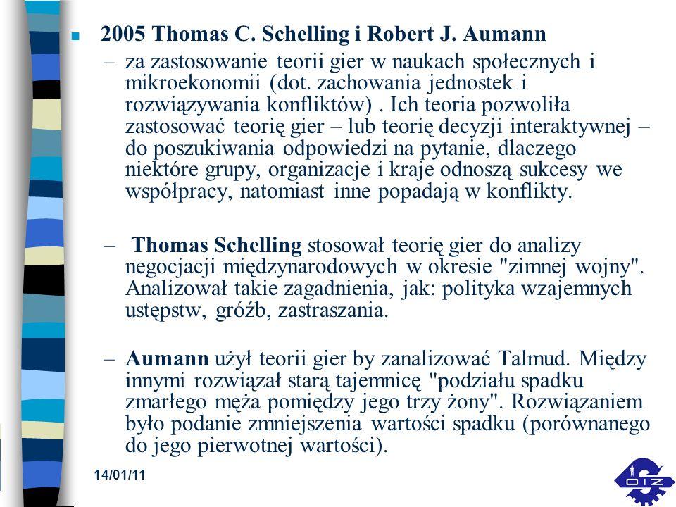 14/01/11 n 2005 Thomas C. Schelling i Robert J. Aumann –za zastosowanie teorii gier w naukach społecznych i mikroekonomii (dot. zachowania jednostek i