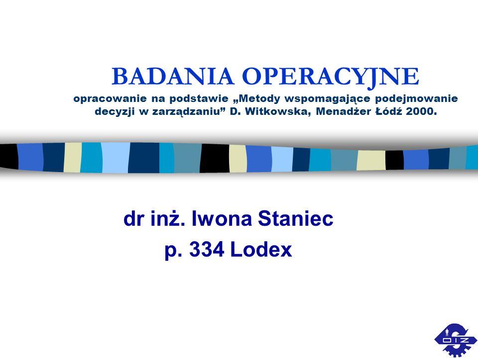 BADANIA OPERACYJNE opracowanie na podstawie Metody wspomagające podejmowanie decyzji w zarządzaniu D. Witkowska, Menadżer Łódź 2000. dr inż. Iwona Sta