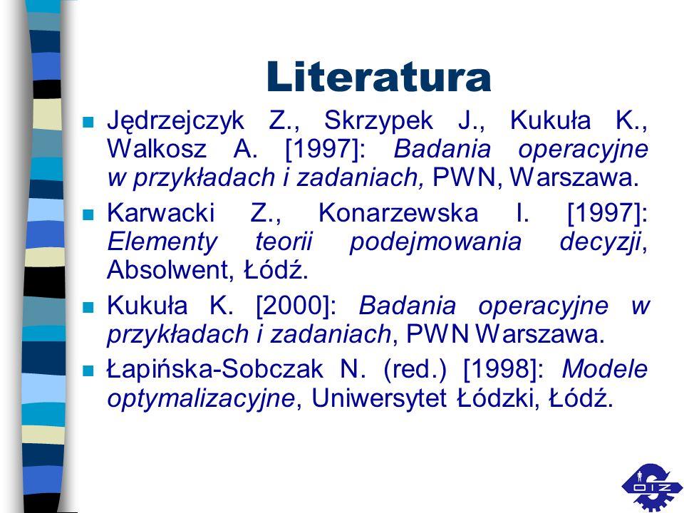 Literatura n Jędrzejczyk Z., Skrzypek J., Kukuła K., Walkosz A. [1997]: Badania operacyjne w przykładach i zadaniach, PWN, Warszawa. n Karwacki Z., Ko