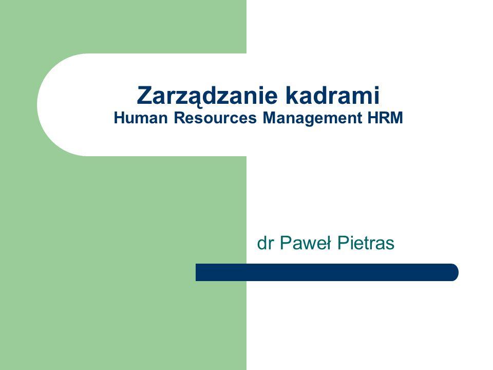 Zarządzanie kadrami Human Resources Management HRM dr Paweł Pietras