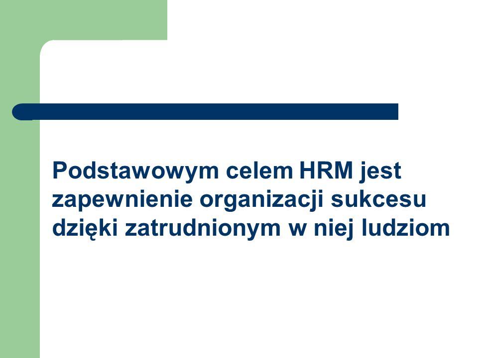 Podstawowym celem HRM jest zapewnienie organizacji sukcesu dzięki zatrudnionym w niej ludziom