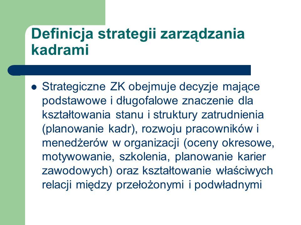 Definicja strategii zarządzania kadrami Strategiczne ZK obejmuje decyzje mające podstawowe i długofalowe znaczenie dla kształtowania stanu i struktury