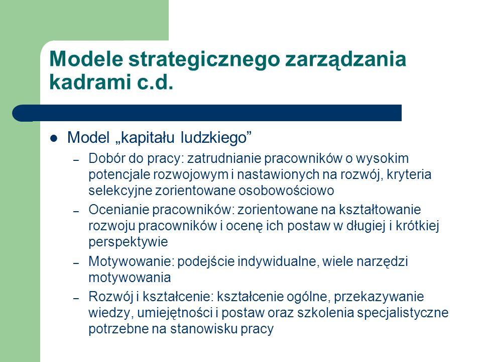 Modele strategicznego zarządzania kadrami c.d. Model kapitału ludzkiego – Dobór do pracy: zatrudnianie pracowników o wysokim potencjale rozwojowym i n