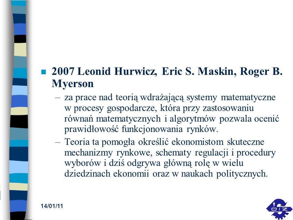 14/01/11 n 2007 Leonid Hurwicz, Eric S. Maskin, Roger B. Myerson –za prace nad teorią wdrażającą systemy matematyczne w procesy gospodarcze, która prz