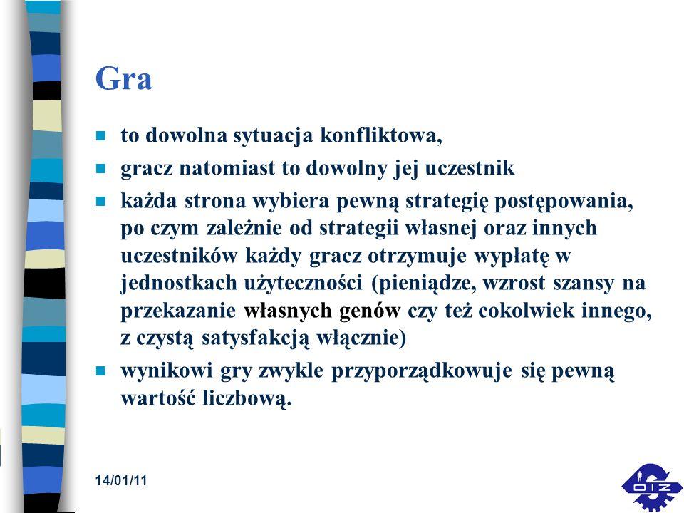 14/01/11 Gra n to dowolna sytuacja konfliktowa, n gracz natomiast to dowolny jej uczestnik n każda strona wybiera pewną strategię postępowania, po czy