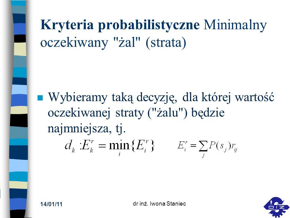 14/01/11 dr inż. Iwona Staniec Kryteria probabilistyczne Minimalny oczekiwany