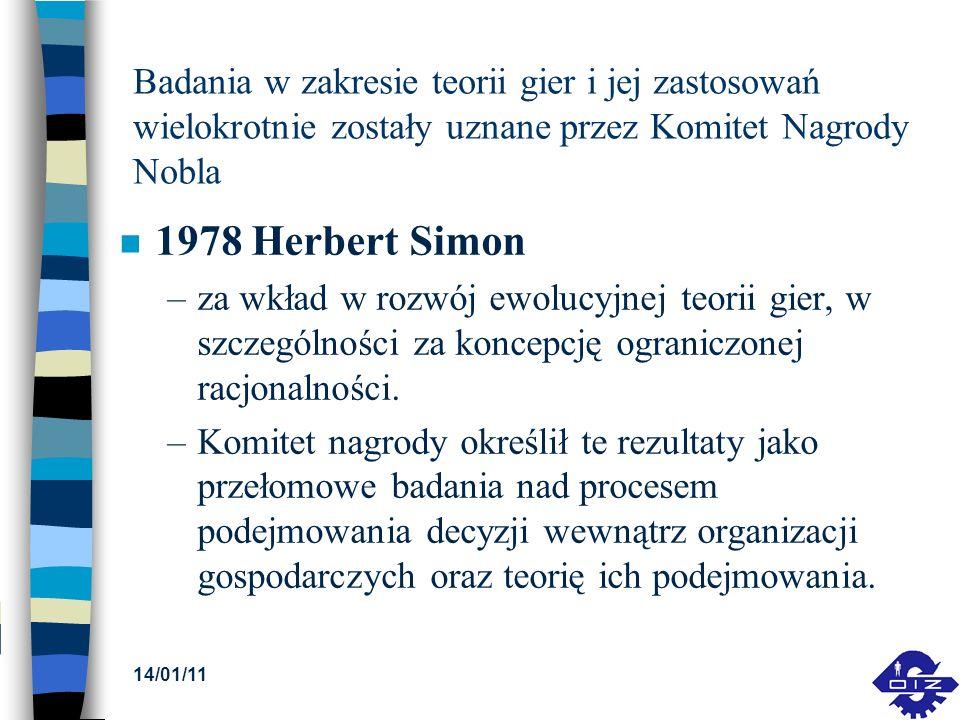 Badania w zakresie teorii gier i jej zastosowań wielokrotnie zostały uznane przez Komitet Nagrody Nobla n 1978 Herbert Simon –za wkład w rozwój ewoluc