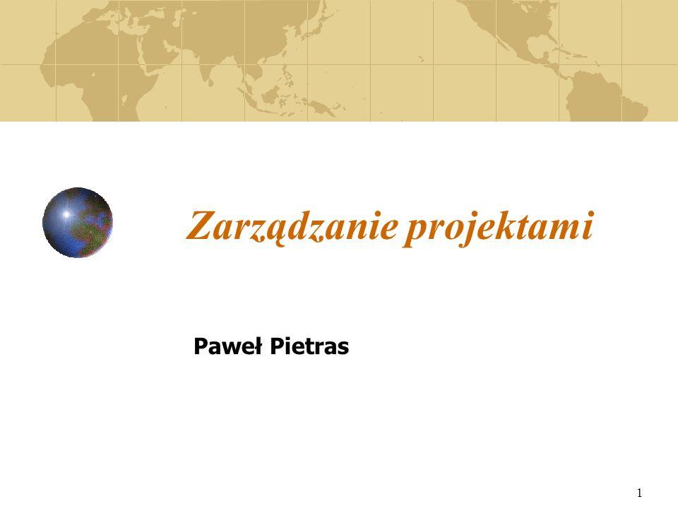 1 Zarządzanie projektami Paweł Pietras
