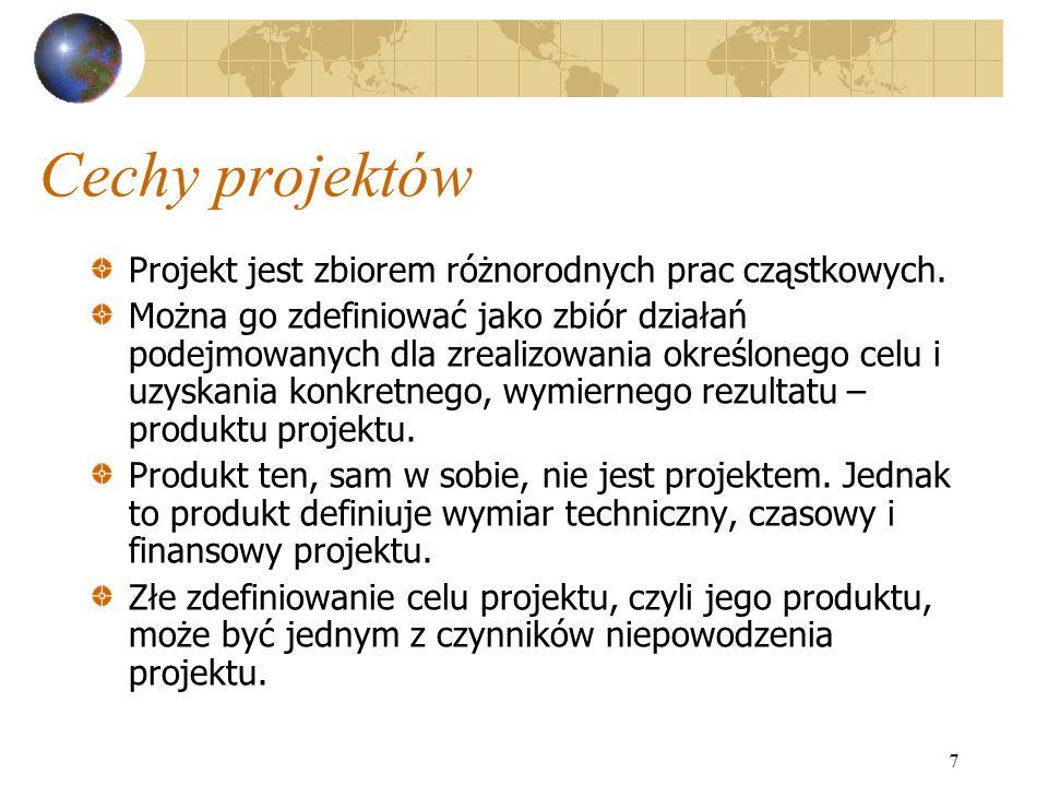 7 Cechy projektów Projekt jest zbiorem różnorodnych prac cząstkowych. Można go zdefiniować jako zbiór działań podejmowanych dla zrealizowania określon