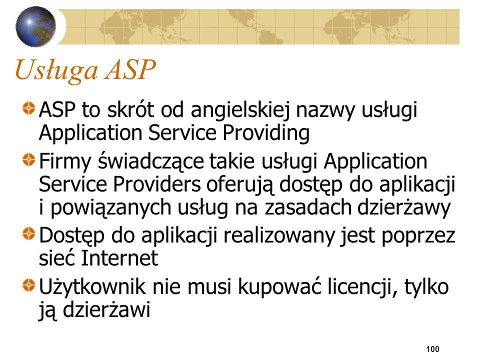 100 Usługa ASP ASP to skrót od angielskiej nazwy usługi Application Service Providing Firmy świadczące takie usługi Application Service Providers ofer