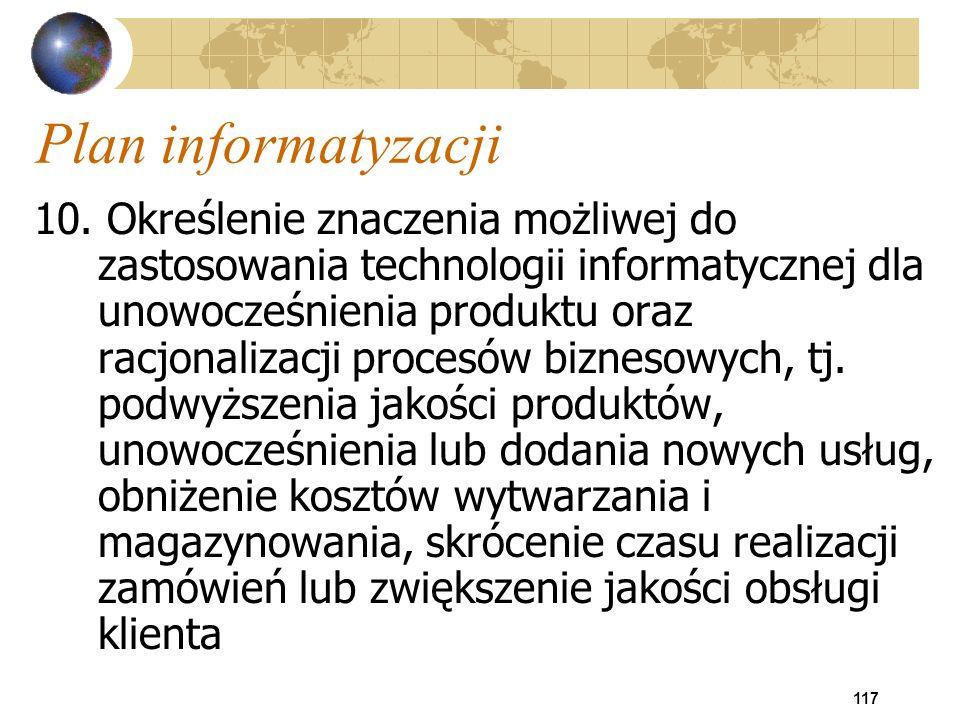 117 Plan informatyzacji 10. Określenie znaczenia możliwej do zastosowania technologii informatycznej dla unowocześnienia produktu oraz racjonalizacji