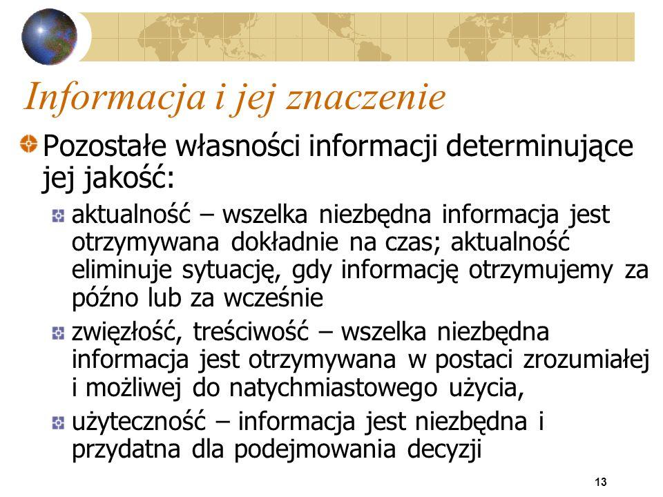 13 Informacja i jej znaczenie Pozostałe własności informacji determinujące jej jakość: aktualność – wszelka niezbędna informacja jest otrzymywana dokł