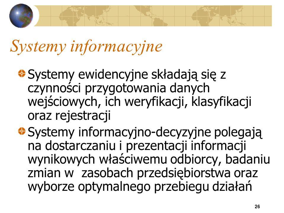 26 Systemy informacyjne Systemy ewidencyjne składają się z czynności przygotowania danych wejściowych, ich weryfikacji, klasyfikacji oraz rejestracji