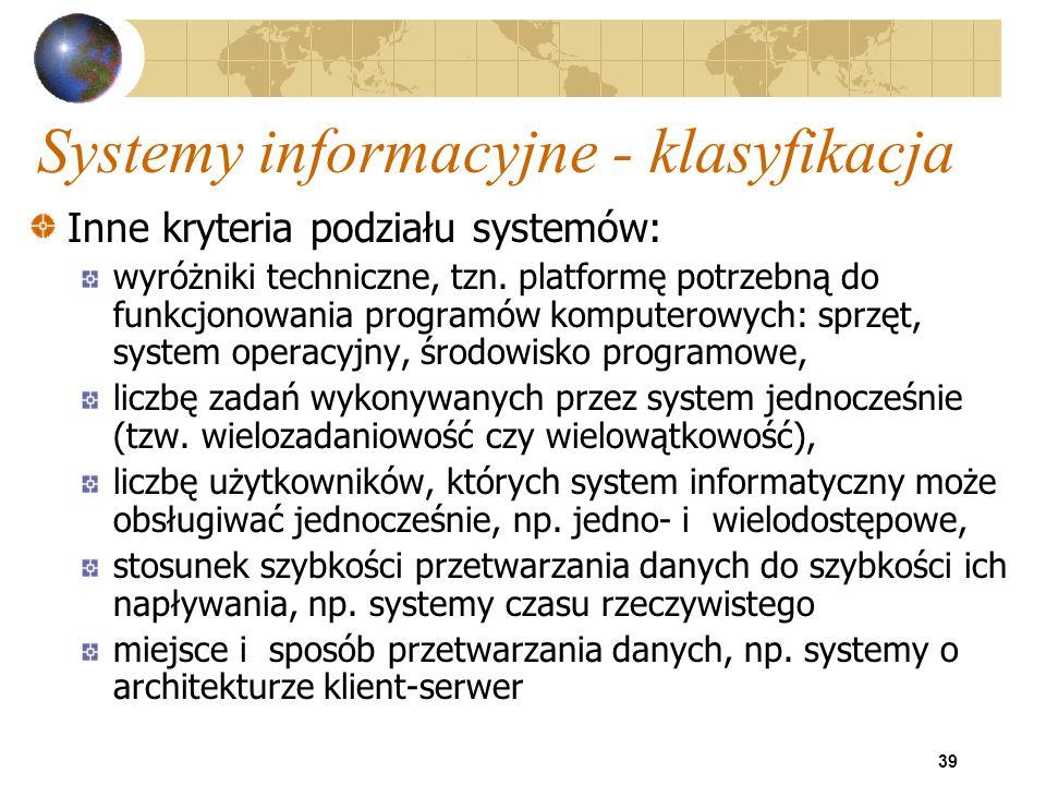 39 Systemy informacyjne - klasyfikacja Inne kryteria podziału systemów: wyróżniki techniczne, tzn. platformę potrzebną do funkcjonowania programów kom