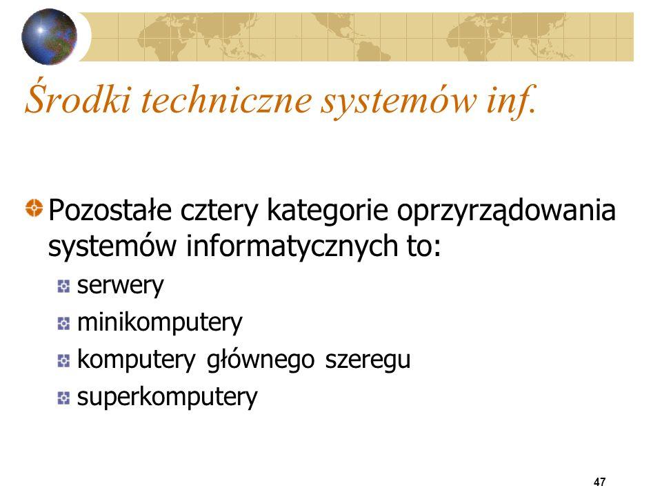 47 Środki techniczne systemów inf. Pozostałe cztery kategorie oprzyrządowania systemów informatycznych to: serwery minikomputery komputery głównego sz