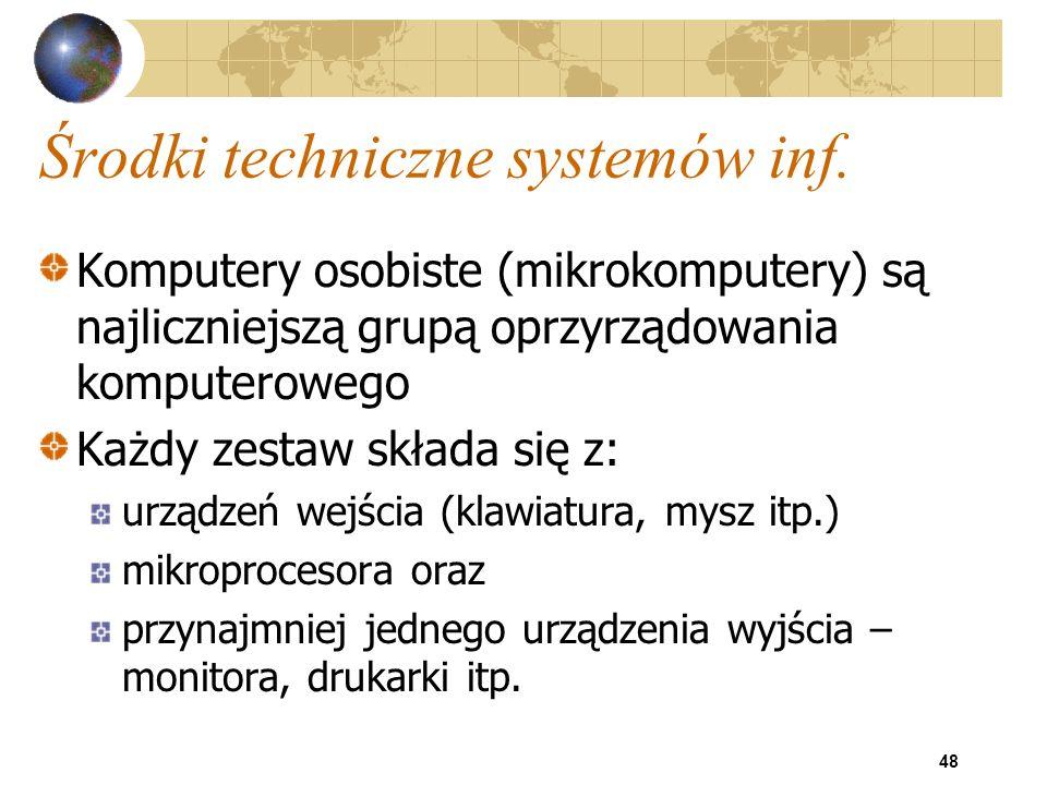 48 Środki techniczne systemów inf. Komputery osobiste (mikrokomputery) są najliczniejszą grupą oprzyrządowania komputerowego Każdy zestaw składa się z
