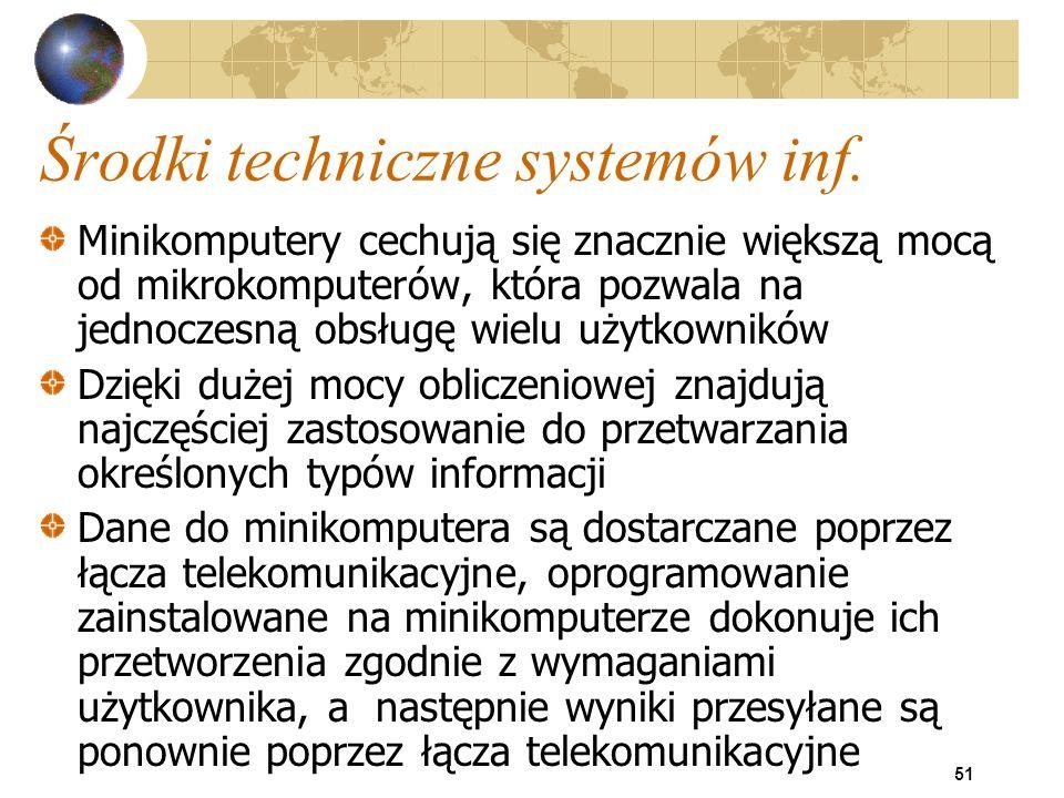 51 Środki techniczne systemów inf. Minikomputery cechują się znacznie większą mocą od mikrokomputerów, która pozwala na jednoczesną obsługę wielu użyt