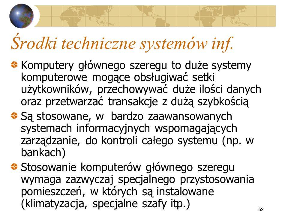 52 Środki techniczne systemów inf. Komputery głównego szeregu to duże systemy komputerowe mogące obsługiwać setki użytkowników, przechowywać duże iloś