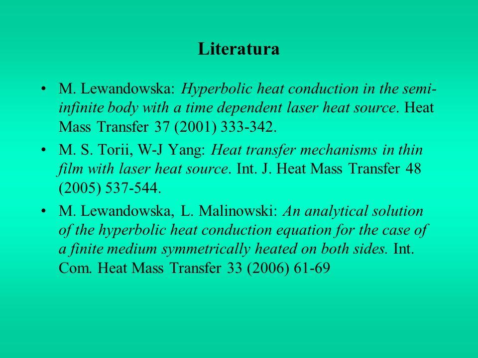 Literatura M. Lewandowska: Hyperbolic heat conduction in the semi- infinite body with a time dependent laser heat source. Heat Mass Transfer 37 (2001)