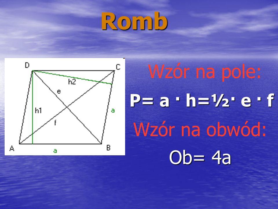 Romb Wzór na pole: P= a · h=½· e · f Wzór na obwód: Ob= 4a