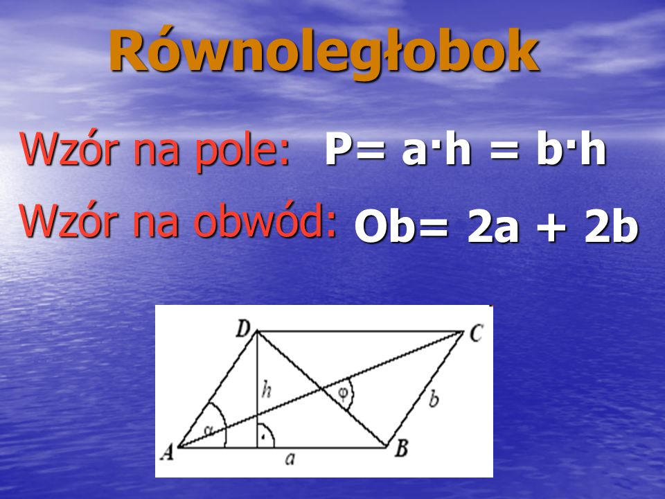 Równoległobok Wzór na pole: P= a·h = b·h Wzór na obwód: Ob= 2a + 2b