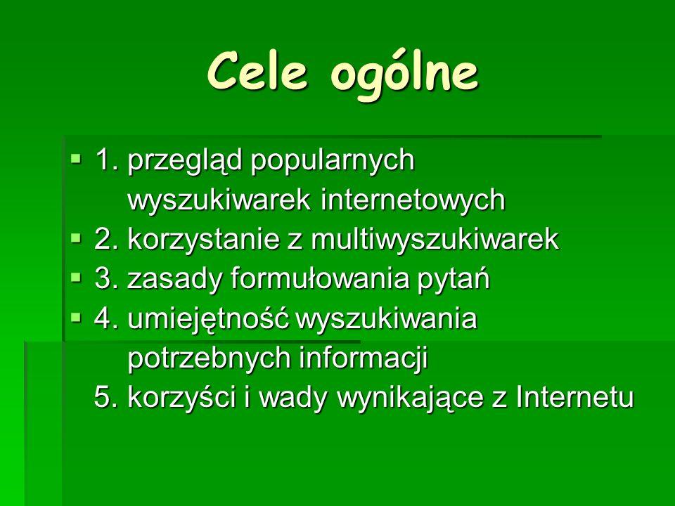 Cele ogólne 1. przegląd popularnych 1. przegląd popularnych wyszukiwarek internetowych wyszukiwarek internetowych 2. korzystanie z multiwyszukiwarek 2
