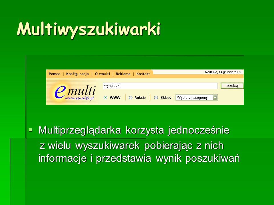 Multiwyszukiwarki Multiprzeglądarka korzysta jednocześnie Multiprzeglądarka korzysta jednocześnie z wielu wyszukiwarek pobierając z nich informacje i