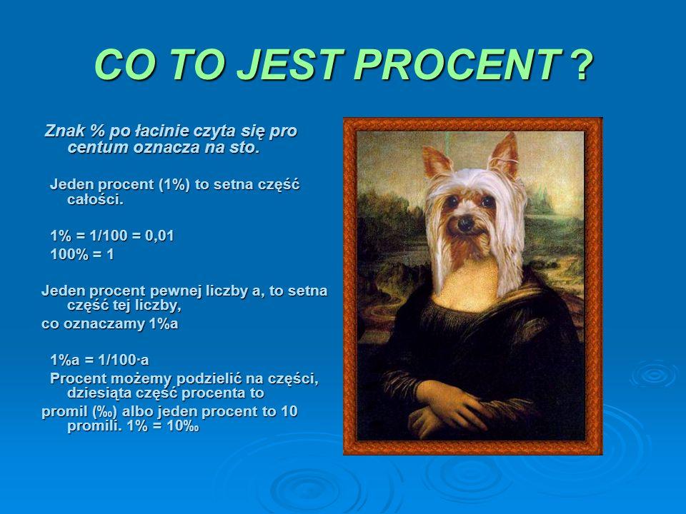 CO TO JEST PROCENT ? Znak % po łacinie czyta się pro centum oznacza na sto. Znak % po łacinie czyta się pro centum oznacza na sto. Jeden procent (1%)
