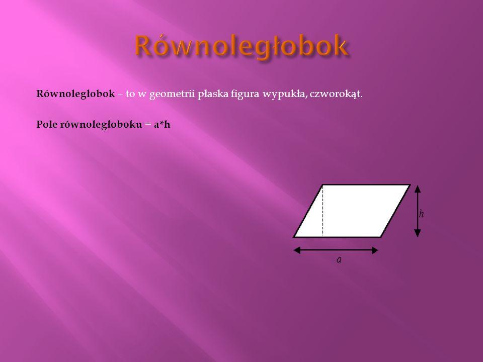 Romb – który ma wszystkie cztery boki Równej długości. Szczególnym przypadkiem tego wielokąta Jest kwadrat (o wszystkich kątach prostych) Pole rombu =