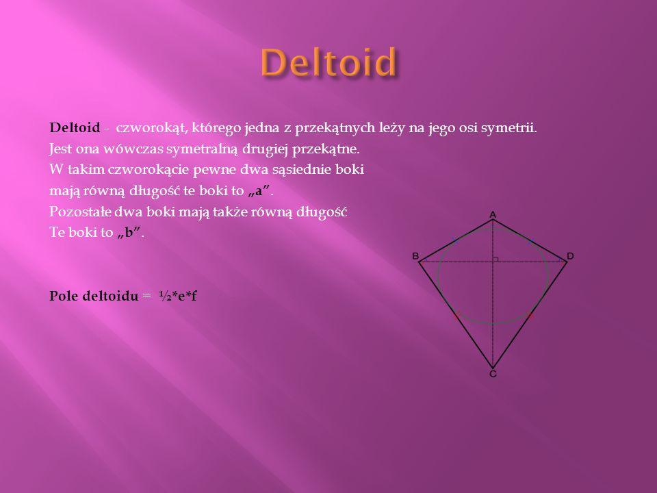 Trapez – czworokąt mający parę równoległych boków nazywanych podstawami, Pozostałe noszą nazwę ramion : odległość między podstawami to wysokość. Pole
