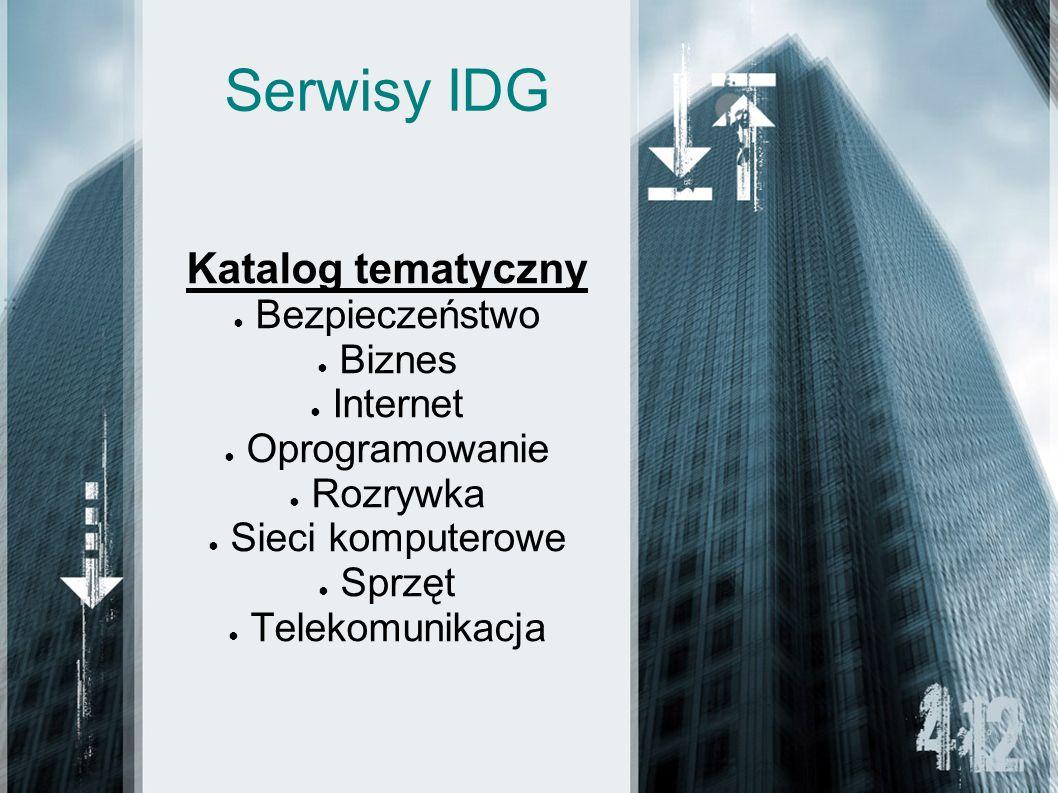 Serwisy IDG Katalog tematyczny Bezpieczeństwo Biznes Internet Oprogramowanie Rozrywka Sieci komputerowe Sprzęt Telekomunikacja