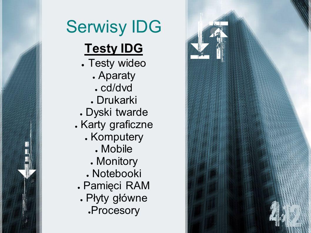 Serwisy IDG Testy IDG Testy wideo Aparaty cd/dvd Drukarki Dyski twarde Karty graficzne Komputery Mobile Monitory Notebooki Pamięci RAM Płyty główne Procesory