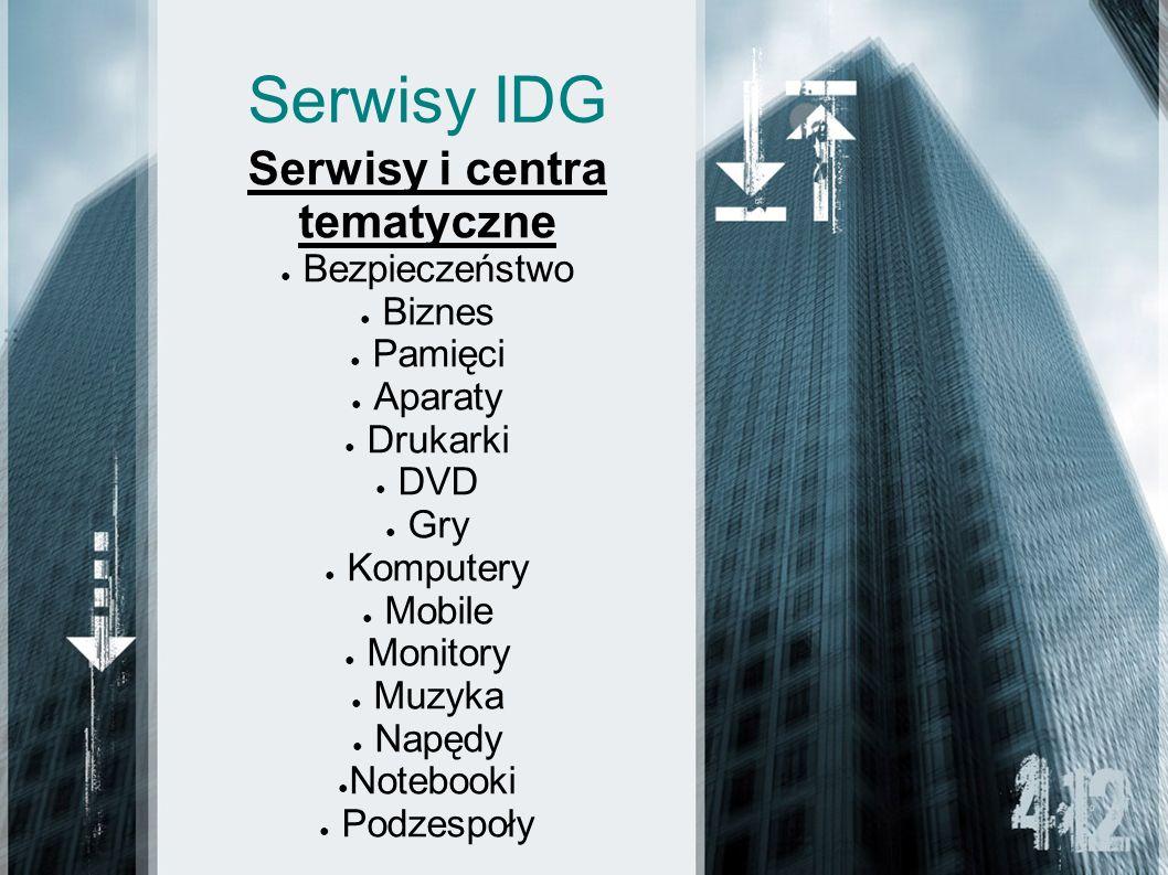 Serwisy IDG Serwisy i centra tematyczne Bezpieczeństwo Biznes Pamięci Aparaty Drukarki DVD Gry Komputery Mobile Monitory Muzyka Napędy Notebooki Podzespoły