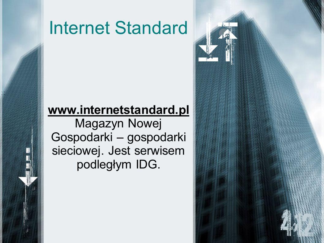 Internet Standard www.internetstandard.pl Magazyn Nowej Gospodarki – gospodarki sieciowej. Jest serwisem podległym IDG.