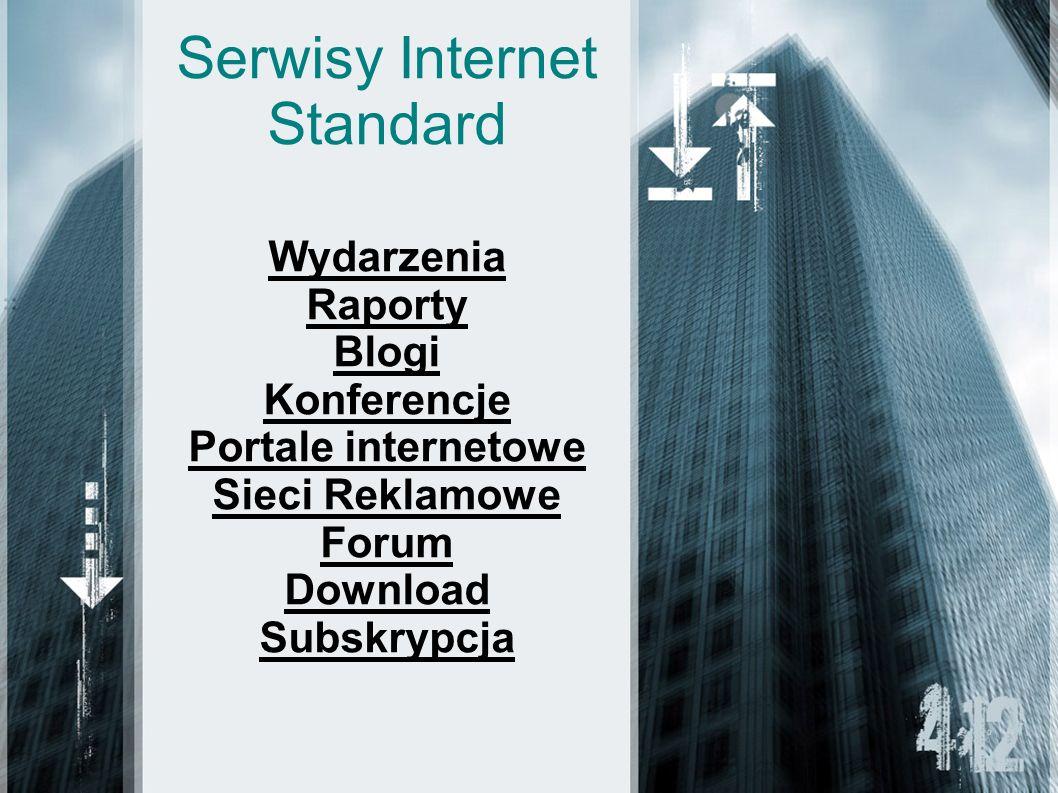 Serwisy Internet Standard Wydarzenia Raporty Blogi Konferencje Portale internetowe Sieci Reklamowe Forum Download Subskrypcja