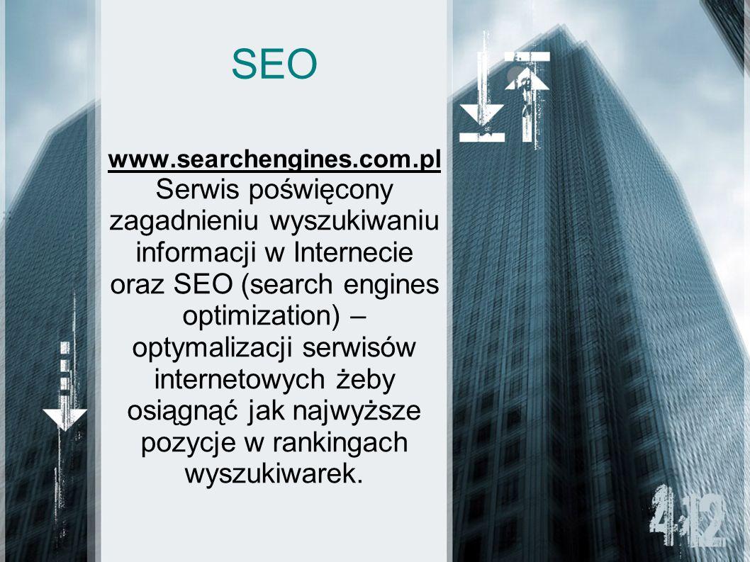 SEO www.searchengines.com.pl Serwis poświęcony zagadnieniu wyszukiwaniu informacji w Internecie oraz SEO (search engines optimization) – optymalizacji serwisów internetowych żeby osiągnąć jak najwyższe pozycje w rankingach wyszukiwarek.