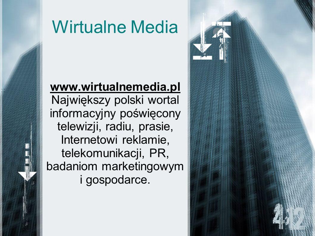 Wirtualne Media www.wirtualnemedia.pl Największy polski wortal informacyjny poświęcony telewizji, radiu, prasie, Internetowi reklamie, telekomunikacji, PR, badaniom marketingowym i gospodarce.