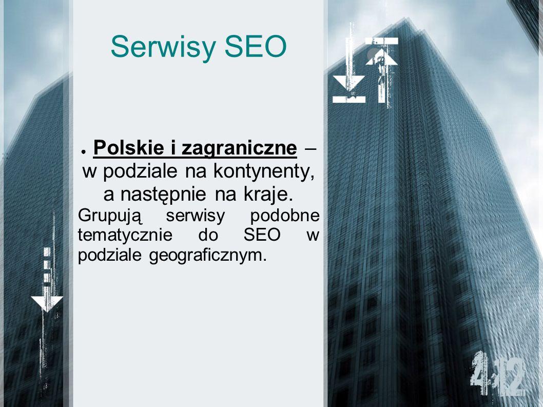 Serwisy SEO Polskie i zagraniczne – w podziale na kontynenty, a następnie na kraje. Grupują serwisy podobne tematycznie do SEO w podziale geograficzny