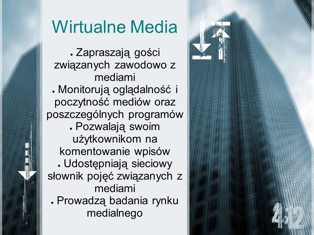 Wirtualne Media Zapraszają gości związanych zawodowo z mediami Monitorują oglądalność i poczytność mediów oraz poszczególnych programów Pozwalają swoim użytkownikom na komentowanie wpisów Udostępniają sieciowy słownik pojęć związanych z mediami Prowadzą badania rynku medialnego
