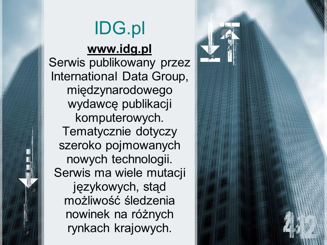 IDG.pl www.idg.pl Serwis publikowany przez International Data Group, międzynarodowego wydawcę publikacji komputerowych. Tematycznie dotyczy szeroko po