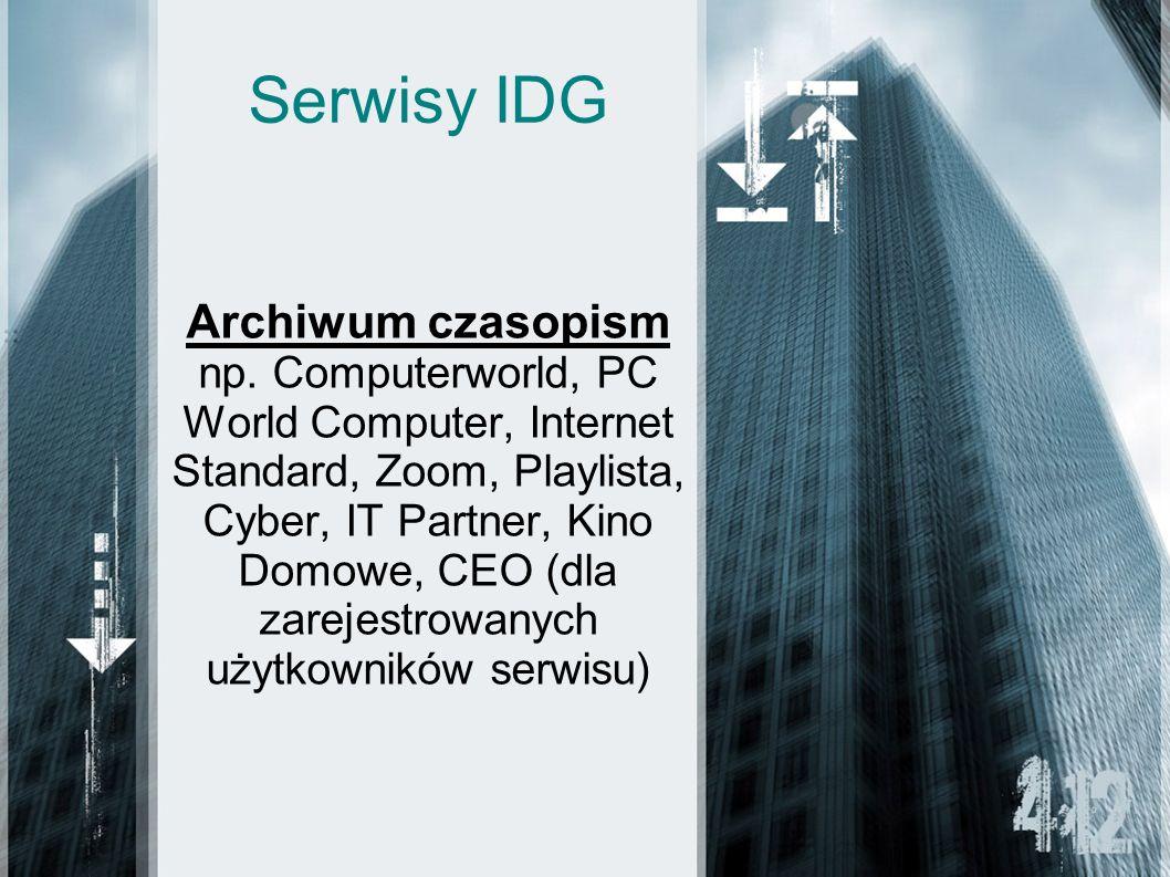Serwisy IDG Archiwum czasopism np. Computerworld, PC World Computer, Internet Standard, Zoom, Playlista, Cyber, IT Partner, Kino Domowe, CEO (dla zare