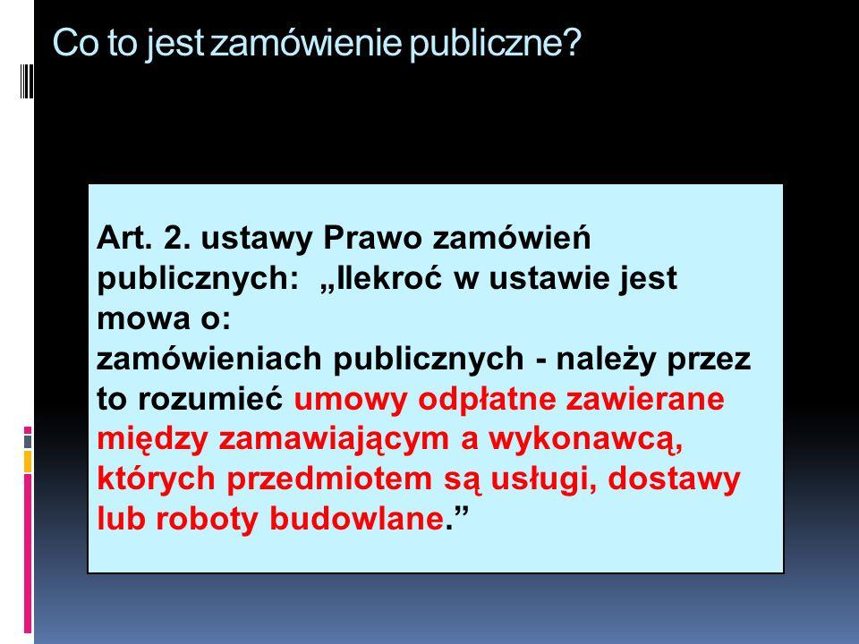 Co to jest zamówienie publiczne?. Art. 2. ustawy Prawo zamówień publicznych: Ilekroć w ustawie jest mowa o: zamówieniach publicznych - należy przez to