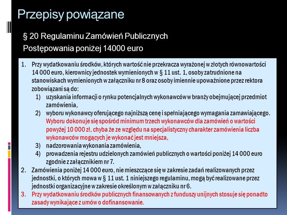 Przepisy powiązane § 20 Regulaminu Zamówień Publicznych Postępowania poniżej 14000 euro 1.Przy wydatkowaniu środków, których wartość nie przekracza wy